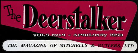 Mitchell's & Butler's Deerstalker Magazine : Volume 5 No.4 [April/May 1953]